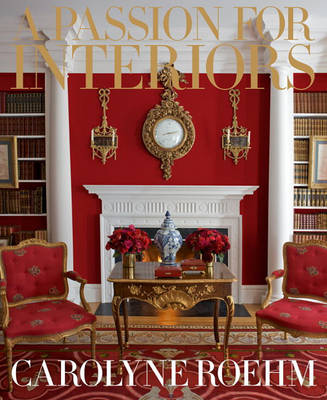 Passion For Interiors by Carolyne Roehm