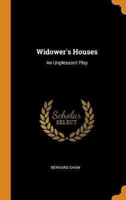 Widower's Houses: An Unpleasant Play by Bernard Shaw