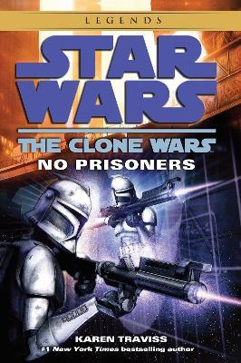 No Prisoners: Star Wars Legends (the Clone Wars) by Karen Traviss