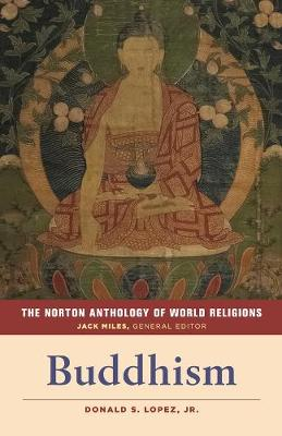 Norton Anthology of World Religions: Buddhism by Donald S. Lopez