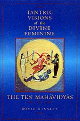 Tantric Visions of the Divine Feminine by David R. Kinsley