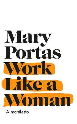 Work Like a Woman: A Manifesto For Change by Mary Portas