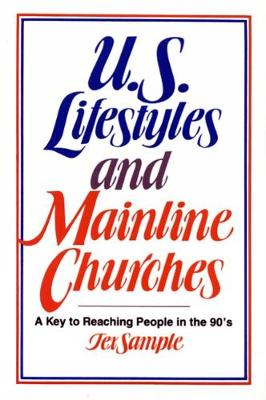 U.S. Lifestyles and Mainline Churches: A Key to Reaching People in the 90's by Tex Sample