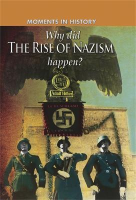 Moments in History: Why did the Rise of the Nazis happen? by Charles Freeman