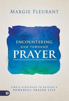 Encountering God Through Prayer by Margie Fleurant