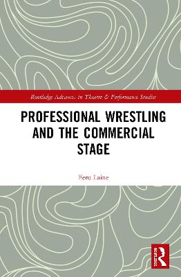 Professional Wrestling and the Commercial Stage by Eero Laine