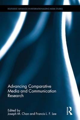 Advancing Comparative Media and Communication Research by Joseph M. Chan
