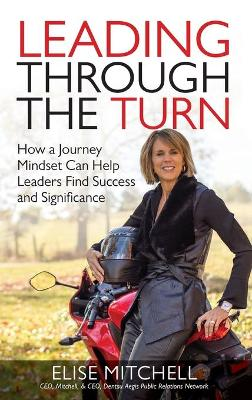 Leading Through the Turn: How a Journey Mindset Can Help Leaders Find Success and Significance by Elise Mitchell