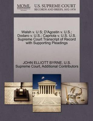 Walsh V. U S; D'Agostin V. U.S.; Dodaro V. U.S.; Capriola V. U.S. U.S. Supreme Court Transcript of Record with Supporting Pleadings by John Elliott Byrne