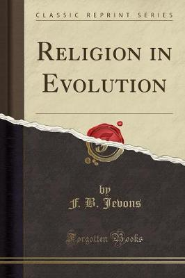 Religion in Evolution (Classic Reprint) by F. B. Jevons