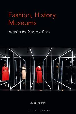 Fashion, History, Museums: Inventing the display of dress book