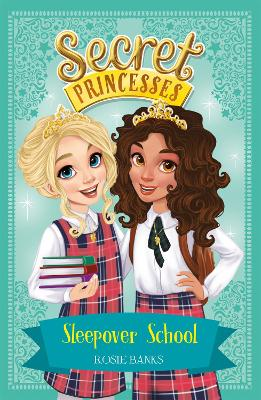 Secret Princesses: Sleepover School by Rosie Banks
