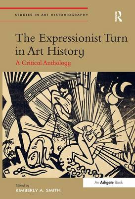 The Expressionist Turn in Art History by Kimberly A. Smith