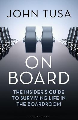 On Board: The Insider's Guide to Surviving Life in the Boardroom by John Tusa