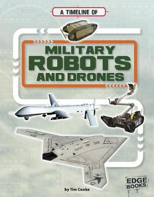 A Timeline of Military Robots and Drones by Tim Cooke
