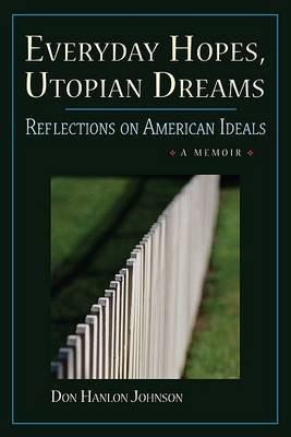 Everyday Hopes, Utopian Dreams: Reflections on American Ideals by Don Hanlon Johnson
