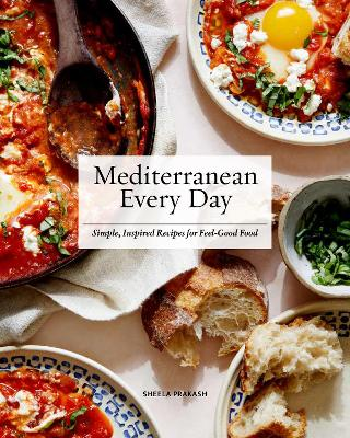 Mediterranean Every Day: Simple, Inspired Recipes for Feel-Good Food by Sheela Prakash