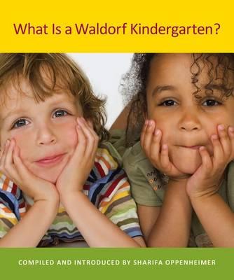 What is a Waldorf Kindergarten? by Sharifa Oppenheimer