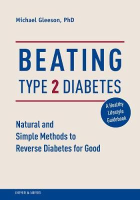 Beating Type 2 Diabetes: Natural and Simple Methods to Reverse Diabetes for Good by Mike Gleeson