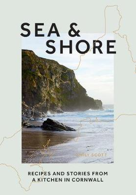 Sea & Shore: Recipes and Stories from a Kitchen in Cornwall (Host chef of 2021 G7 Summit) book