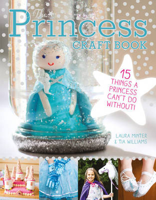 The Princess Craft Book by Laura Minter