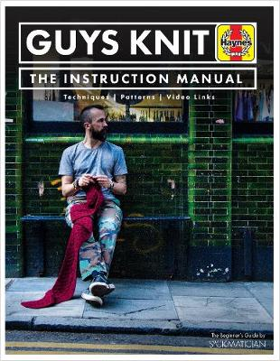 GUYS KNIT: The Instruction Manual by Nathan Taylor