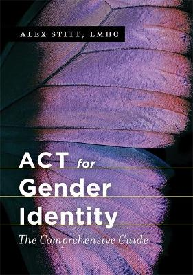 ACT for Gender Identity: The Comprehensive Guide book
