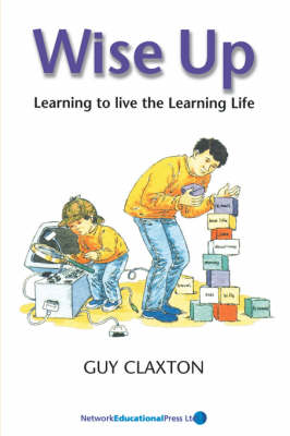 Wise Up: Learning to Live the Learning Life by Guy Claxton
