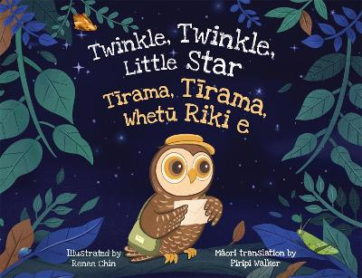 Twinkle, Twinkle, Little Star: Tirama, Tirama, Whetu Riki e by Renee Chin