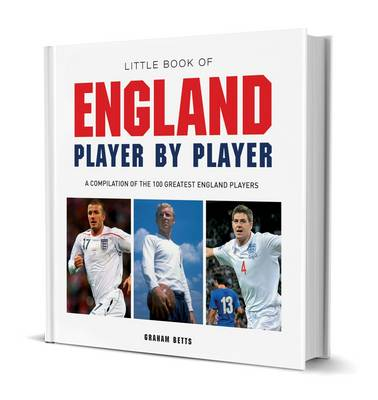 Little Book of England Player by Player by Graham Betts