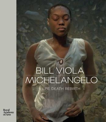 Bill Viola / Michelangelo: Life Death Rebirth by Martin Clayton