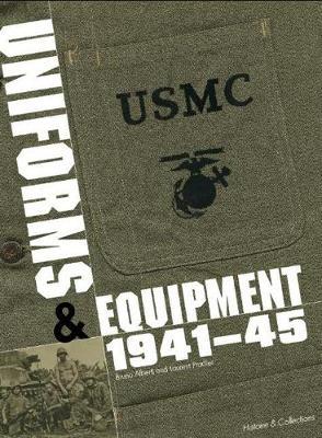 The Marine Corps Uniforms & Equipment 1941-45 by Bruno Alberti