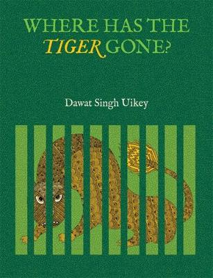 Where has the Tiger Gone? by Dhavat Singh Uikey