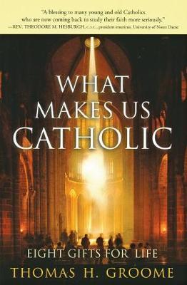 What Makes Us Catholic by Thomas Groome
