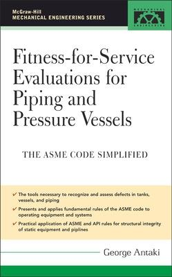 Fitness-for-Service Evaluations for Piping and Pressure Vessels by George Antaki