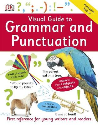 Visual Guide to Grammar and Punctuation: First Reference by DK Australia