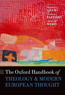 Oxford Handbook of Theology and Modern European Thought by Nicholas Adams