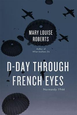 D-Day Through French Eyes by Mary Louise Roberts