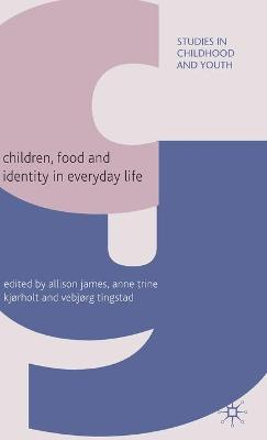 Children, Food and Identity in Everyday Life by James Allison