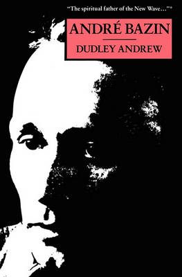 Andre Bazin by J. Dudley Andrew