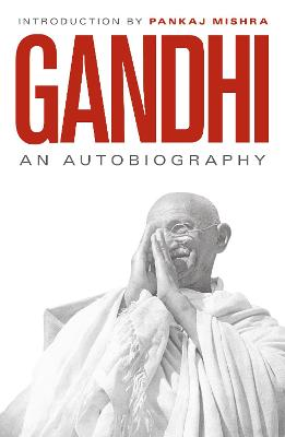 An Autobiography: 150th Anniversary Edition with an Introduction by Pankaj Mishra by M. K. Gandhi