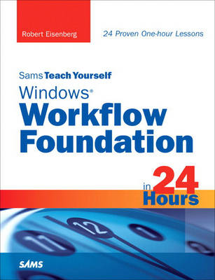 Sams Teach Yourself Windows Workflow Foundation (WF) in 24 Hours book