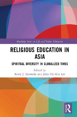 Religious Education in Asia: Spiritual Diversity in Globalized Times by Kerry J. Kennedy