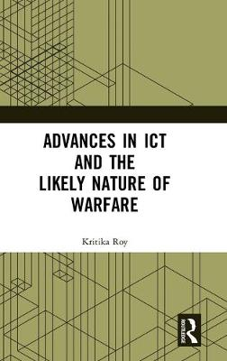 Advances in ICT and the Likely Nature of Warfare book