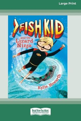 Fish Kid and the Lizard Ninja (Book 1) (16pt Large Print Edition) by Kylie Howarth