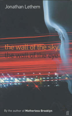 The The Wall of the Sky, the Wall of the Eye by Jonathan Lethem