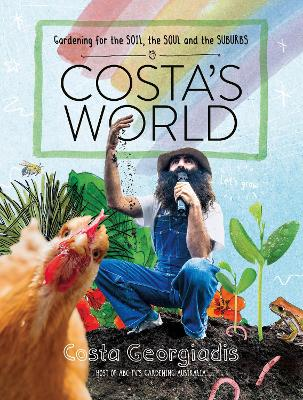 Costa's World: Gardening for the soil, the soul and the suburbs book
