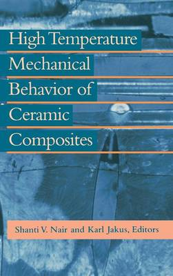 High Temperature Mechanical Behaviour of Ceramic Composites by Karl Jakus
