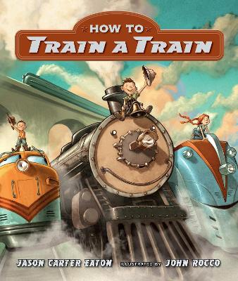 How to Train a Train Board Book by Jason Carter Eaton