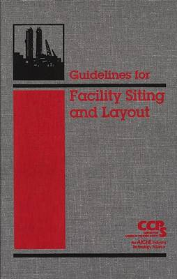 Guidelines for Facility Siting and Layout by Center for Chemical Process Safety (CCPS)